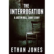 The Interrogation: A Justin Hall Short Story: Action, Mystery, International Espionage and Suspense Prequel