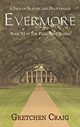 Evermore: A Saga of Slavery and Deliverance (The Plantation Series Book 3)