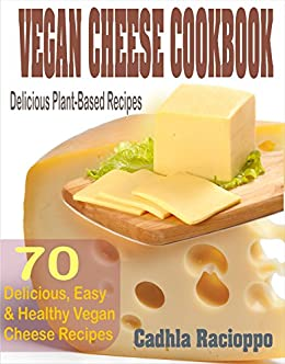 Download for free Vegan Cheese Cookbook: 70 Delicious, Easy & Healthy Vegan Cheese Recipes