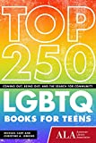 Top 250 LGBTQ Books for Teens: Coming Out, Being Out, and the Search for Community