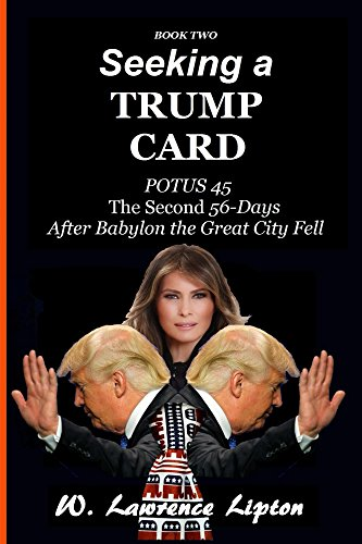 Seeking a Trump Card:: The Second Fifty-six Days After Babylon the Great City Fell