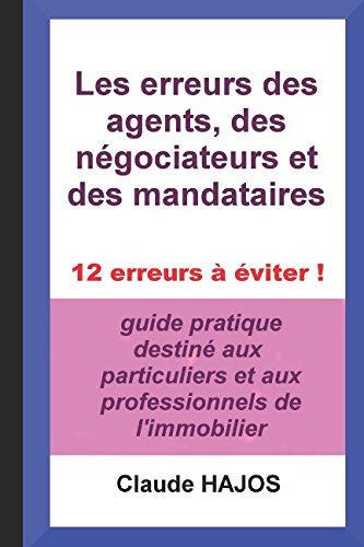 Read Online Les erreurs des agents, des négociateurs et des mandataires: 12 erreurs à éviter ! (French Edition) pdf