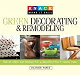 Knack Green Decorating & Remodeling: Design Ideas and Sources for a Beautiful Eco-Friendly Home (Knack: Make It easy)
