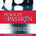 Pursuit of Passion: Discovering True Intimacy in Your Marriage Audiobook by Jeffrey Murphy, Julie Sibert, Glynis Murphy, Randall Sibert Narrated by Dave Clark