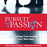 Pursuit of Passion: Discovering True Intimacy in Your Marriage | Jeffrey Murphy,Julie Sibert,Glynis Murphy,Randall Sibert