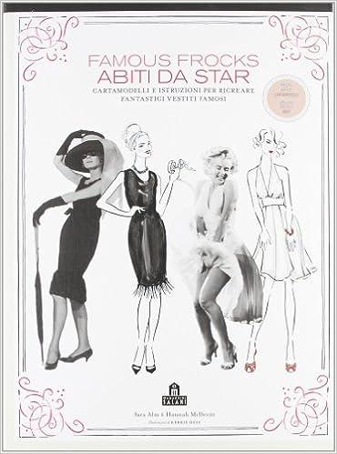 f56eef91abd5 Abiti da star. Cartamodelli e istruzioni per ricreare fantastici vestiti  famosi. Ediz. illustrata - Sara Alm