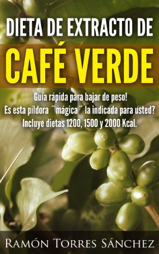 DIETA DE EXTRACTO DE CAFE VERDE (Spanish Edition) by [Sanchez, Ramon Torres