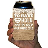 Custom Wedding Can Cooler- To Have And To Hold And To Keep Your Drink Cold - Rustic, Vintage Wedding Theme Can Coolers (100)