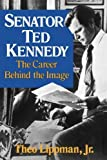 img - for Senator Ted Kennedy: The Career Behind the Image by Theo Lippman (1976-01-01) book / textbook / text book