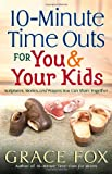 10-Minute Time Outs for You and Your Kids, Grace Fox, 0736918604
