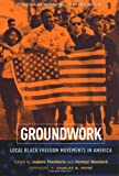 Front cover for the book Groundwork: Local Black Freedom Movements in America by Jeanne Theoharis