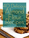 40 Delicious Almond Flour Recipes - Gluten Free Recipes For The Whole Family