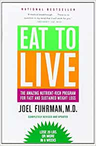 Eat To Live The Amazing Nutrient Rich Program For Fast And Sustained Weight Loss Revised Edition Fuhrman Md Joel 8601401254287 Amazon Com Books