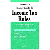 Master Guide to Income Tax Rules-A Rule-wise Commentary on Income-Tax Rules (25th Edition 2018)