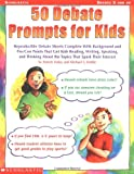 50 Debate Prompts for Kids: Reproducible Debate Sheets Complete With Background and Pro/Con Points That Get Kids Reading, Writing, Speaking, and Thinking About the Topics That Spark Their Interest