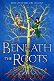 Beneath the Roots: The Aure Series, Book 1
