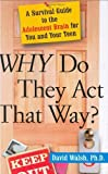 img - for WHY Do They Act That Way?: A Survival Guide to the Adolescent Brain for You and Your Teen by Walsh, David (July 20, 2004) Hardcover book / textbook / text book