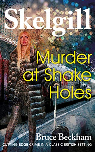 Murder at Shake Holes: NEW for 2019 – a gripping crime mystery with a sinister twist (Detective Inspector Skelgill Investigates Book 13) by [Beckham, Bruce]