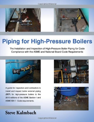 Piping for Great in extent-Pressure Boilers: The Installation and Inspection of High-Pressure Boiler Piping for Code Compliance with the Asme and National Board