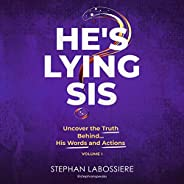 He's Lying Sis: Uncover the Truth Behind His Words and Actions, Volu