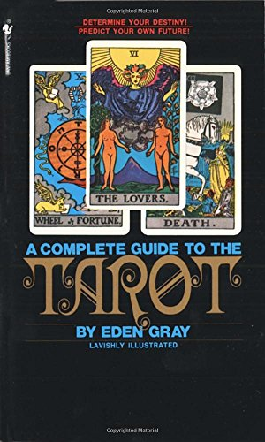 The Complete Guide to the Tarot: Determine Your Destiny! Predict Your Own Future!
