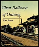 Ghost Railways of Ontario, Ron Brown, 1551110547