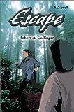 Escape:A Novel, Robert A. Gallinger, 059565536X