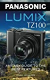 Panasonic Lumix TZ100: An Easy Guide to the Best Features