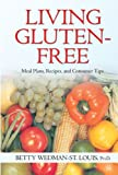 Living Gluten-Free : Meal Plans, Recipes, and Consumer Tips, Wedman-St. Louis, Betty, 0398077908
