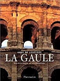 La Gaule : Architecture et civilisation par Anne de Leseleuc