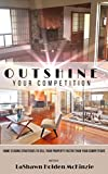 Outshine Your Competition: Home Staging Strategies to Sell Your Property Faster Than Your Competitors