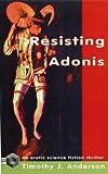 Resisting Adonis, Timothy J. Anderson, 1895836840