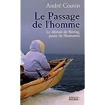 PASSAGE DE L'HOMME (LE) : LE DÉTROIT DE BÉRING PORTE DE L'HUMANITÉ