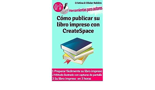Cómo publicar su libro impreso con CreateSpace: Crear fácilmente su propio libro impreso con CreateSpace (Herramientas para autores nº 2) (Spanish Edition) ...