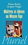 Maîtres et élèves au Moyen Age par Riché