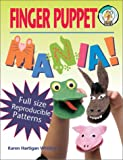 Finger Puppet Mania: 64 Pages Includes Patterns to Create 19 Unique Finger Puppets