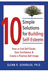 10 Simple Solutions for Building Self-Esteem: How to End Self-Doubt, Gain Confidence, & Create a Positive Self-Image (The New Harbinger Ten Simple Solutions Series) Paperback