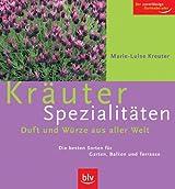 Kräuter-Spezialitäten: Duft und Würze aus aller Welt. Die besten Sorten für Garten, Balkon und Terrasse. Der zuverlässige Gartenberater