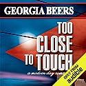 Too Close to Touch Hörbuch von Georgia Beers Gesprochen von: Abby Craden