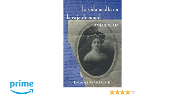 La vida oculta en la caja de nogal: Detras de la decena tragica (Spanish Edition): Amelie Olaiz: 9781481864336: Amazon.com: Books