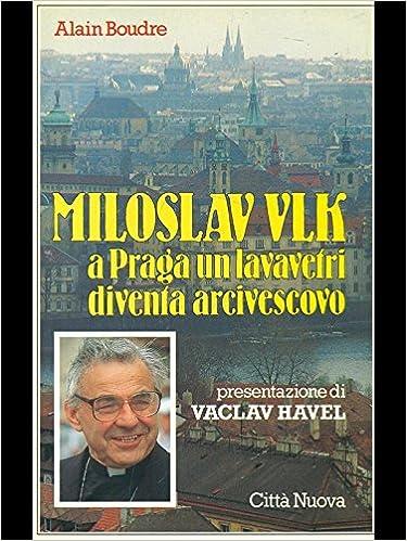 Miloslav Vlk : a Praga un lavavetri diventa arcivescovo