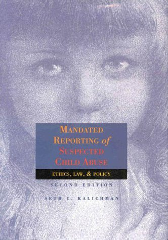 Mandated Reporting of Suspected Child Abuse: Ethics, Law, & Policy