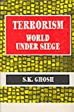 Terrorism : World under Siege, Ghosh, S. K., 8170246652