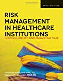 Risk Management In Health Care Institutions, Florence Kavaler, Raymond S. Alexander, 1449645658