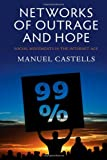 Networks of Outrage and Hope : Social Movements in the Internet Age, Castells, Manuel, 0745662854