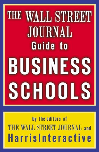 The Wall Street Journal Guide to Business Schools (Wall Street Journal Guide to the Top Business Schools)