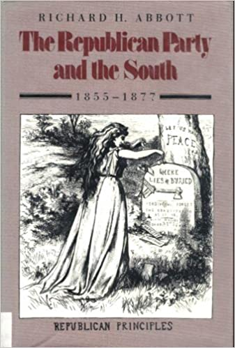The Republican Party and the South, 1855-1877: The First