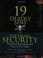 19 Deadly Sins of Software Security: Programming Flaws and How to Fix Them Front Cover