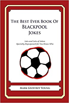 The Best Ever Book of Blackpool Jokes: Lots and Lots of Jokes Specially Repurposed for You-Know-Who