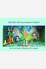 Ven, Ven, Ven: Una Navidad en Medellin (Yo Soy-Bilingual Books for Everyone) (Volume 2) (Spanish Edition) Paperback